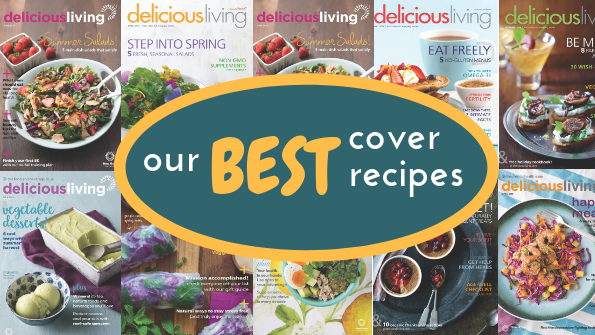 Delicious Living's BEST cover recipes