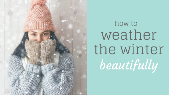 How to weather the winter beautifully