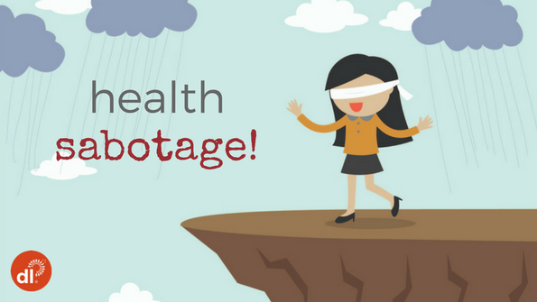 Health sabotage: 7 ways you're harming your path to wellness