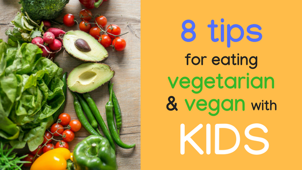 8 tips for eating vegetarian and vegan with kids
