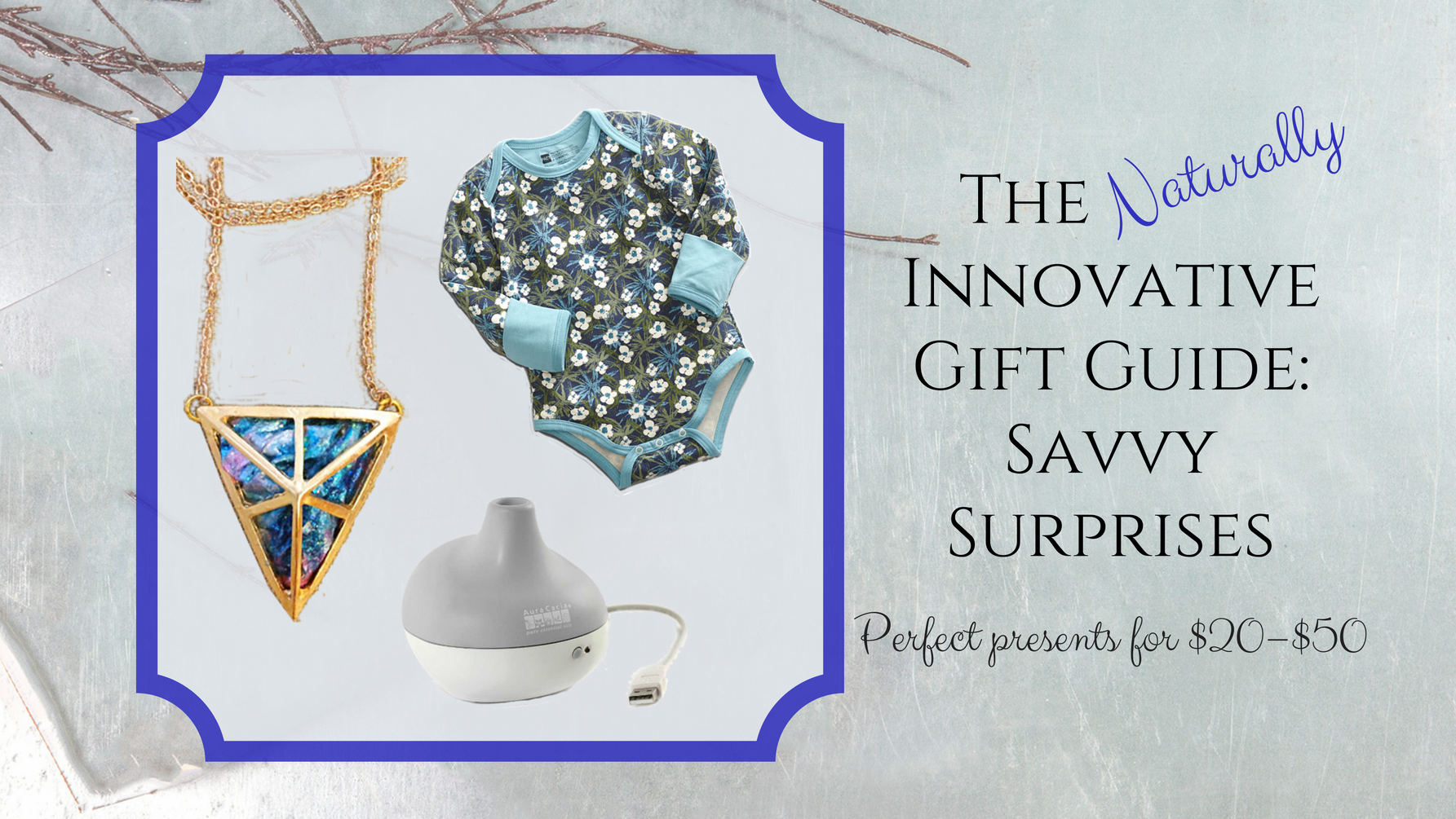 The Naturally Innovative Gift Guide: Savvy Surprises