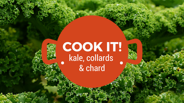 Cook it! Kale, collards & chard